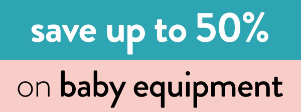 Save up to 50% on baby & nursery equipment