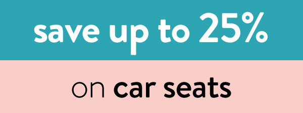 save up to 25% on car seats